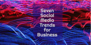 Seven Social Media Trends for Business